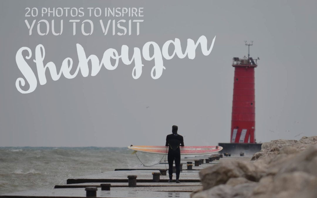 20 Pictures to Inspire You to Visit Sheboygan