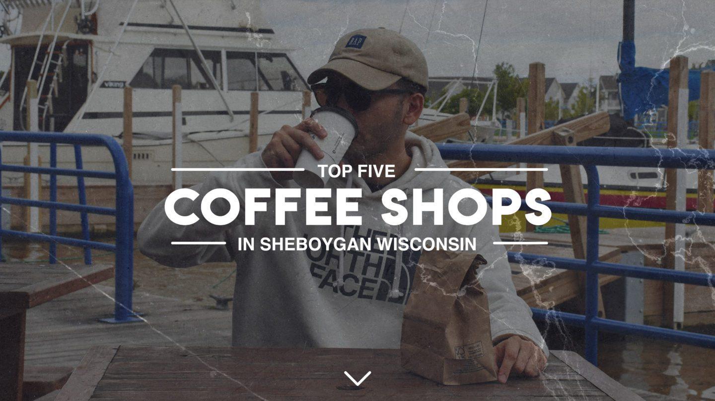 Top 5 Coffee Shops In Sheboygan